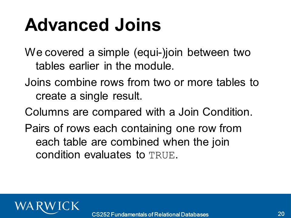 CS252 Fundamentals of Relational Databases 20 Advanced Joins We covered a simple (equi-)join between two tables earlier in the module.