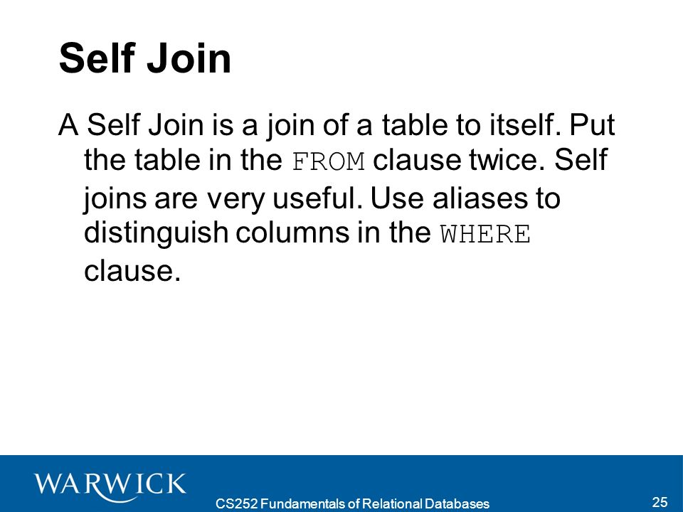 CS252 Fundamentals of Relational Databases 25 Self Join A Self Join is a join of a table to itself.