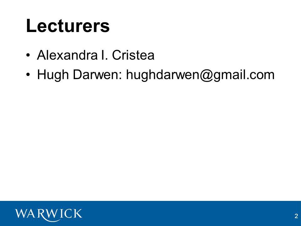 2 Lecturers Alexandra I. Cristea Hugh Darwen: hughdarwen@gmail.com