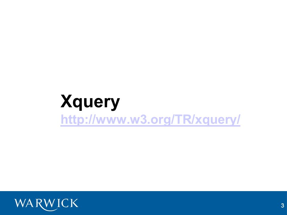 3 Xquery http://www.w3.org/TR/xquery/ http://www.w3.org/TR/xquery/