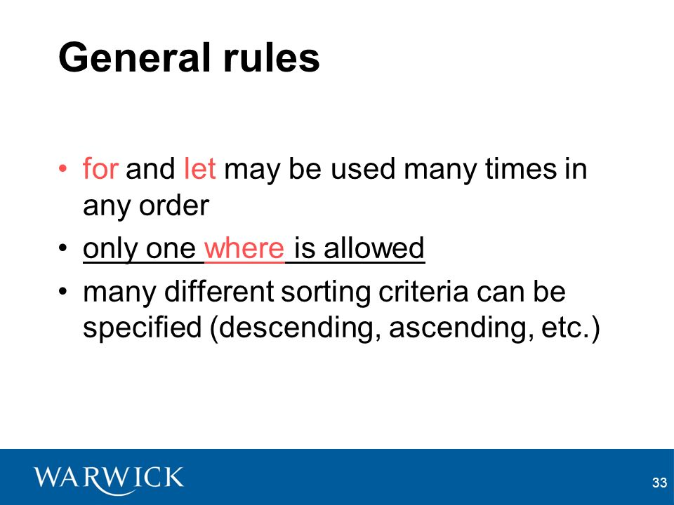 33 General rules for and let may be used many times in any order only one where is allowed many different sorting criteria can be specified (descending, ascending, etc.)