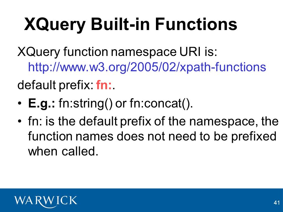 41 XQuery Built-in Functions XQuery function namespace URI is: http://www.w3.org/2005/02/xpath-functions default prefix: fn:.