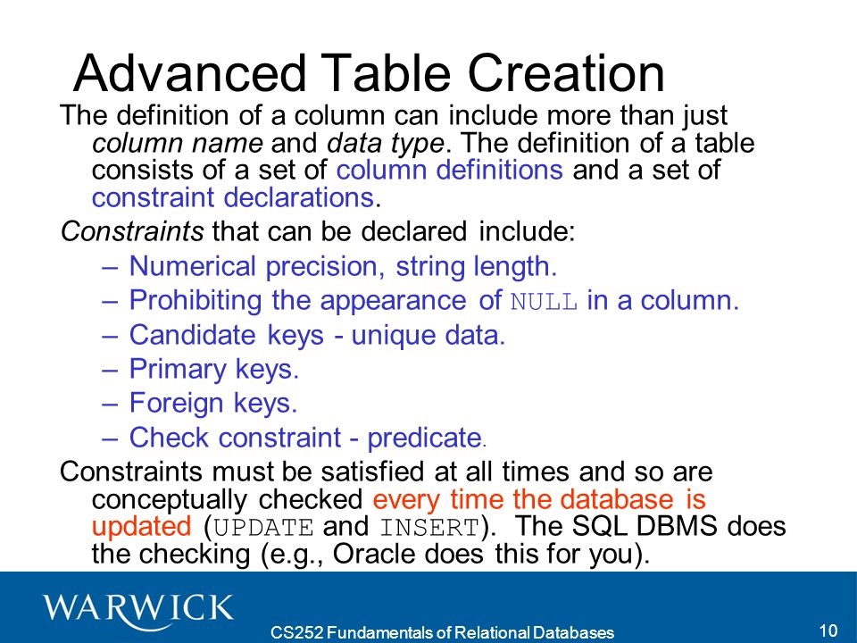 CS252 Fundamentals of Relational Databases 10 Advanced Table Creation The definition of a column can include more than just column name and data type.