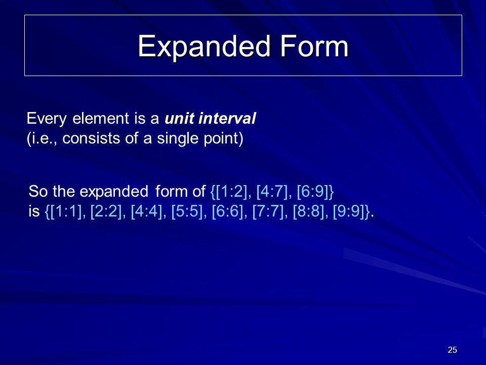 25 Expanded Form So the expanded form of {[1:2], [4:7], [6:9]} is {[1:1], [2:2], [4:4], [5:5], [6:6], [7:7], [8:8], [9:9]}.
