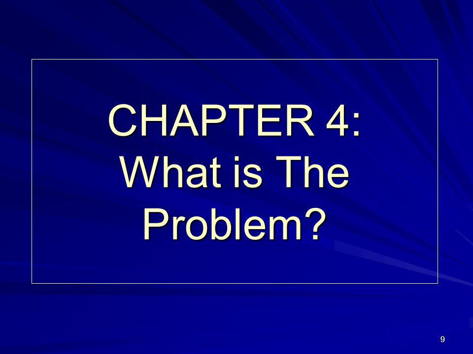 9 CHAPTER 4: What is The Problem?
