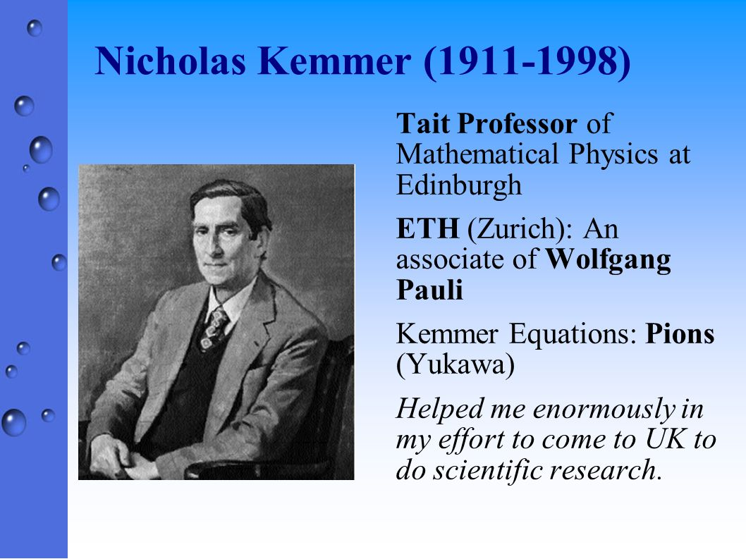 Wolfgang Pauli (1898-1988) Nobel Prize 1945 Exclusion Principle Kemmer made interesting comments 137 bus in London had a special significance Erdeli – Maths Professor in Edinburgh had a tremendous capacity for mental computing (like Indian Mathematician Ramanujan an associate of Hardy)