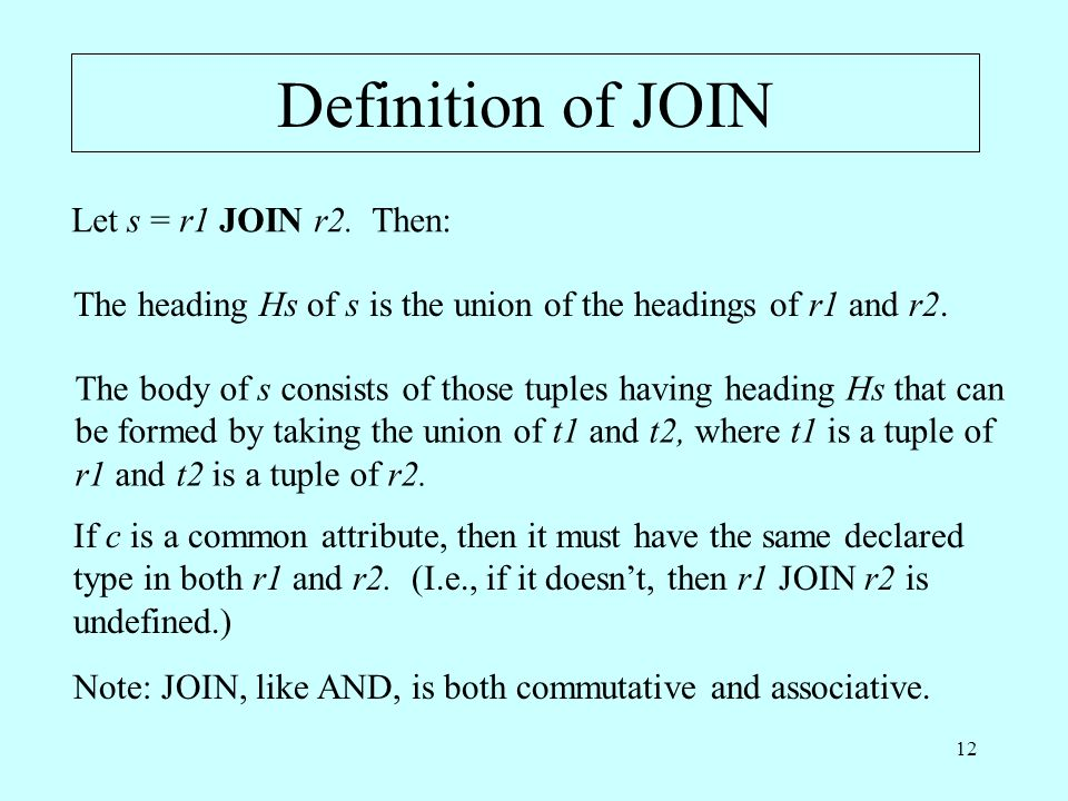 12 Definition of JOIN Let s = r1 JOIN r2.