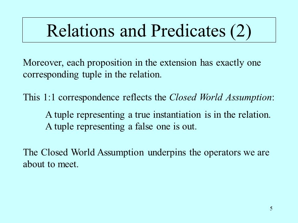 5 Relations and Predicates (2) Moreover, each proposition in the extension has exactly one corresponding tuple in the relation. This 1:1 correspondenc