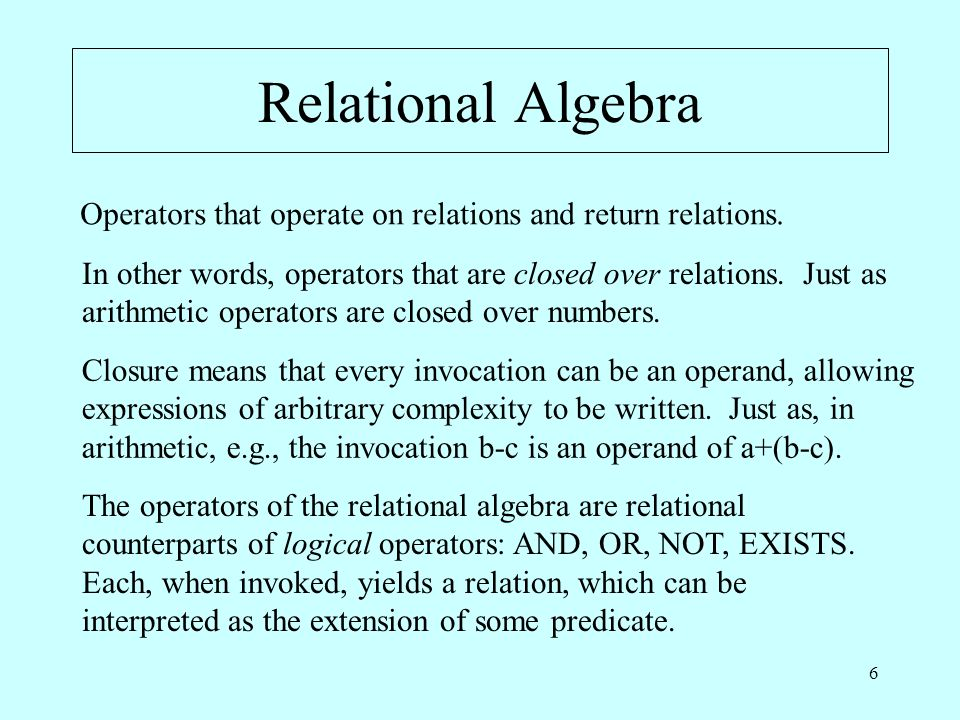 7 Logical Operators Because relations are used to represent predicates, it makes sense for relational operators to be counterparts of operators on predicates.