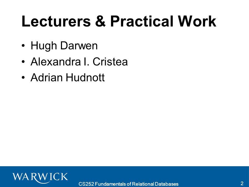 CS252 Fundamentals of Relational Databases 2 Lecturers & Practical Work Hugh Darwen Alexandra I.