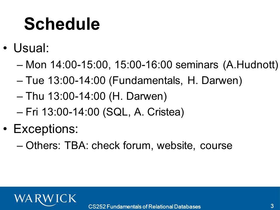 CS252 Fundamentals of Relational Databases 3 Schedule Usual: –Mon 14:00-15:00, 15:00-16:00 seminars (A.Hudnott) –Tue 13:00-14:00 (Fundamentals, H.