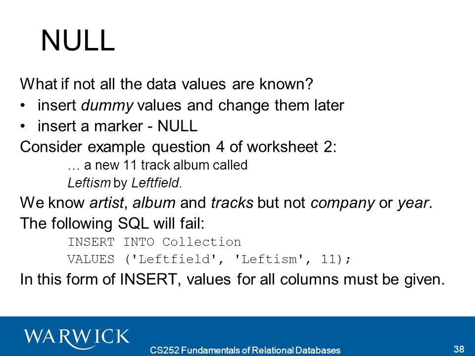 CS252 Fundamentals of Relational Databases 38 NULL What if not all the data values are known.
