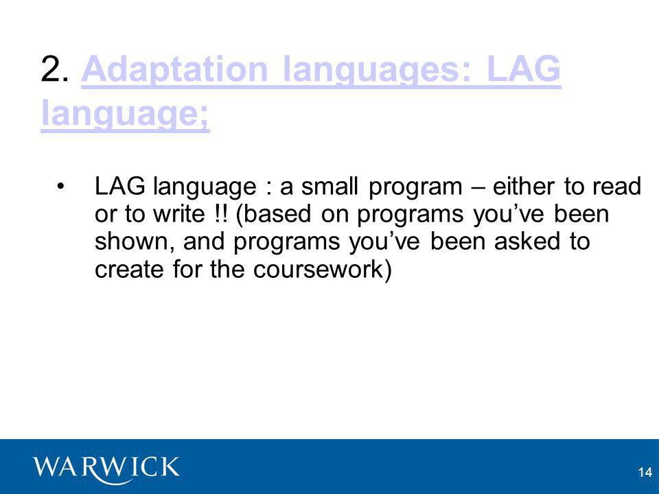 14 2. Adaptation languages: LAG language;Adaptation languages: LAG language; LAG language : a small program – either to read or to write !! (based on