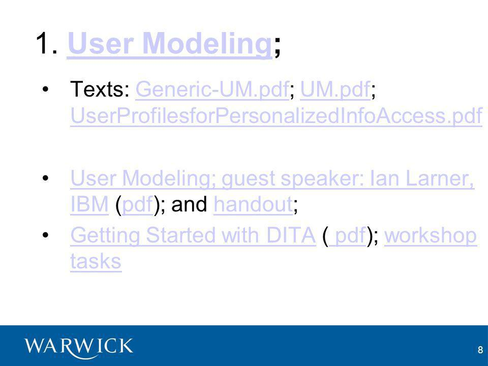 8 1. User Modeling;User Modeling Texts: Generic-UM.pdf; UM.pdf; UserProfilesforPersonalizedInfoAccess.pdfGeneric-UM.pdfUM.pdf UserProfilesforPersonali
