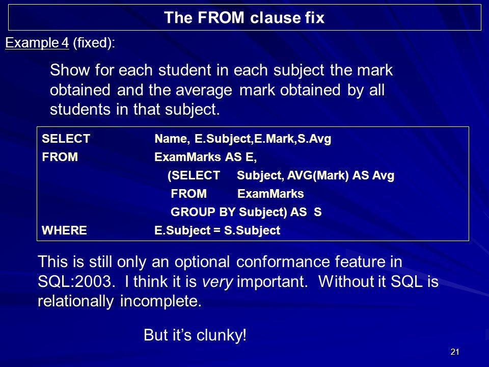 21 Example 4 (fixed): Show for each student in each subject the mark obtained and the average mark obtained by all students in that subject. SELECTNam