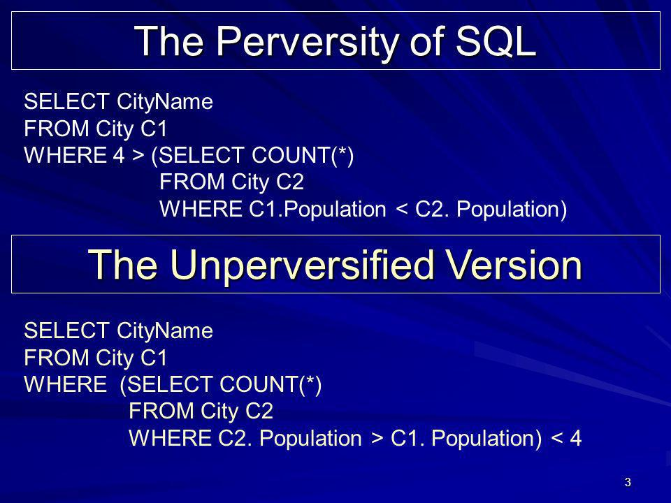 3 The Perversity of SQL SELECT CityName FROM City C1 WHERE 4 > (SELECT COUNT(*) FROM City C2 WHERE C1.Population < C2.