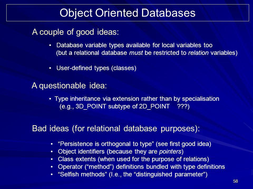 58 Object Oriented Databases A couple of good ideas: A questionable idea: Bad ideas (for relational database purposes): Database variable types availa