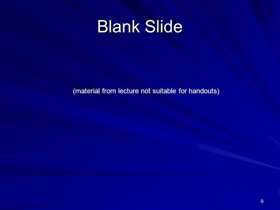 9 Blank Slide (material from lecture not suitable for handouts)
