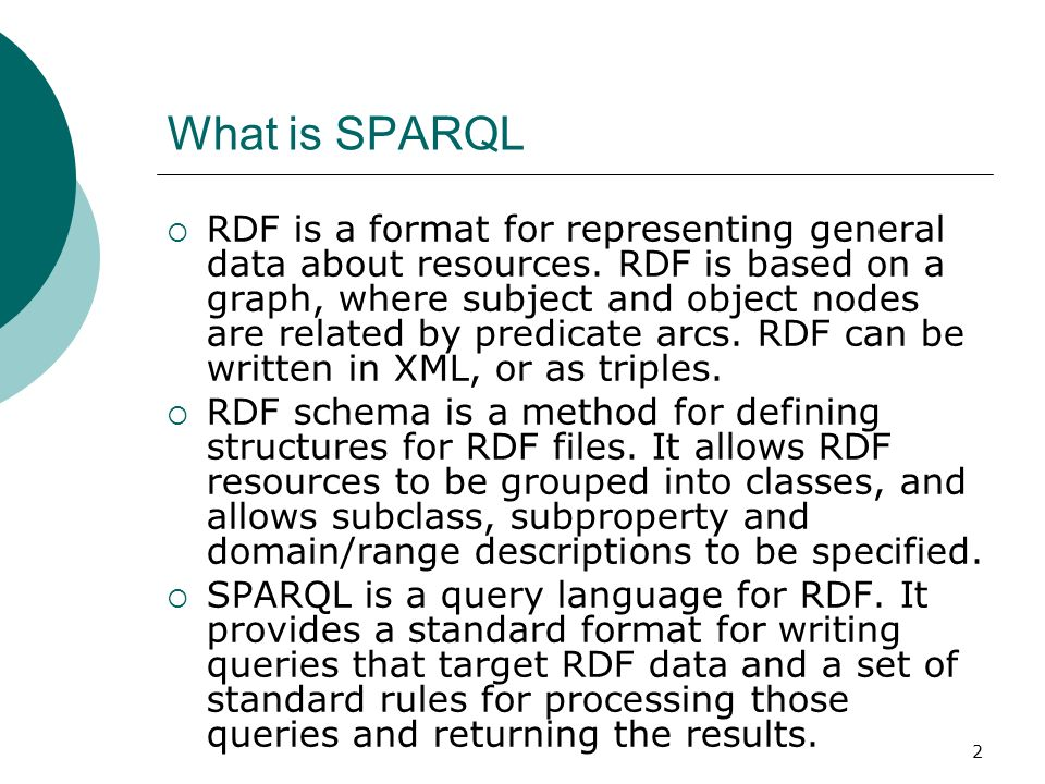 2 What is SPARQL RDF is a format for representing general data about resources.