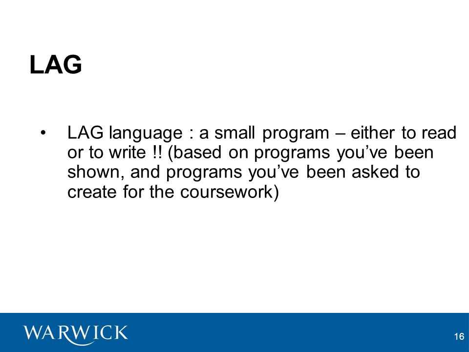 16 LAG LAG language : a small program – either to read or to write !.