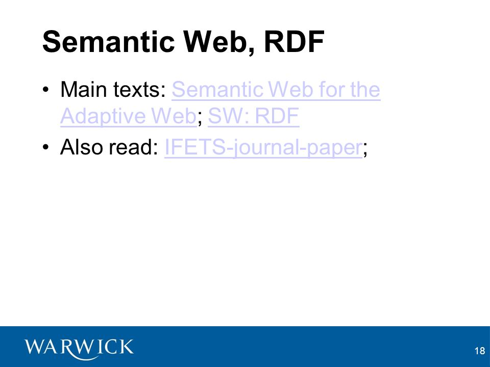 Semantic Web, RDF Main texts: Semantic Web for the Adaptive Web; SW: RDFSemantic Web for the Adaptive WebSW: RDF Also read: IFETS-journal-paper;IFETS-journal-paper 18