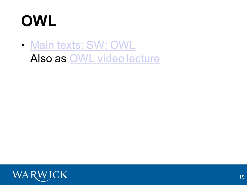 OWL Main texts: SW: OWL Also as OWL video lectureMain texts: SW: OWLOWL video lecture 19