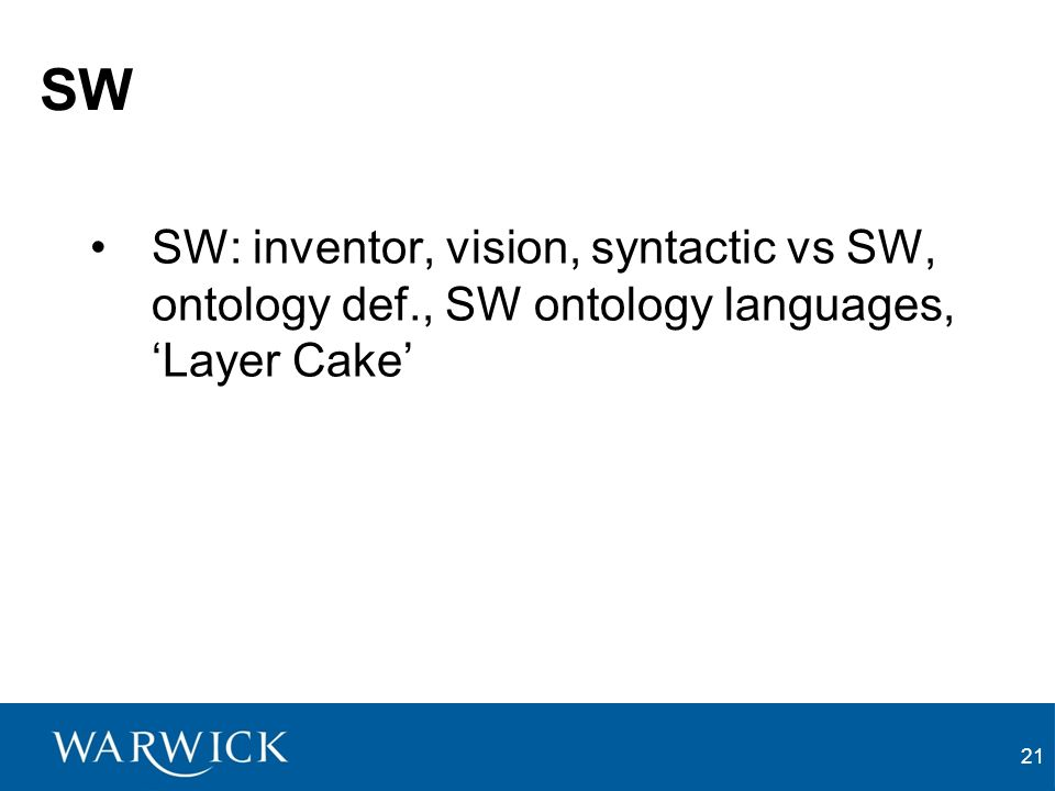 21 SW SW: inventor, vision, syntactic vs SW, ontology def., SW ontology languages, Layer Cake