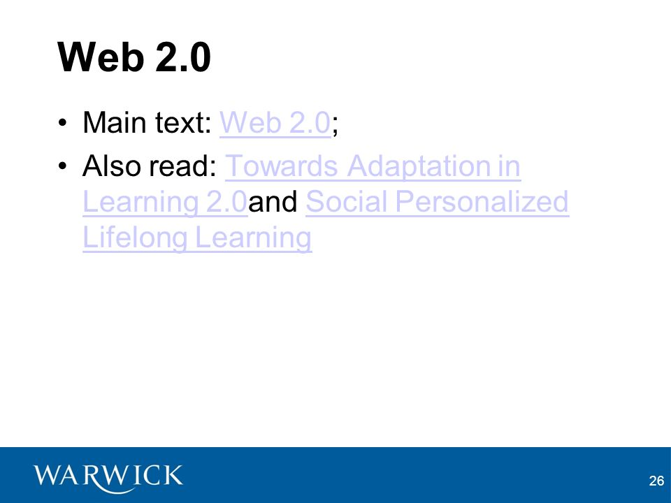 Web 2.0 Main text: Web 2.0;Web 2.0 Also read: Towards Adaptation in Learning 2.0and Social Personalized Lifelong LearningTowards Adaptation in Learning 2.0Social Personalized Lifelong Learning 26