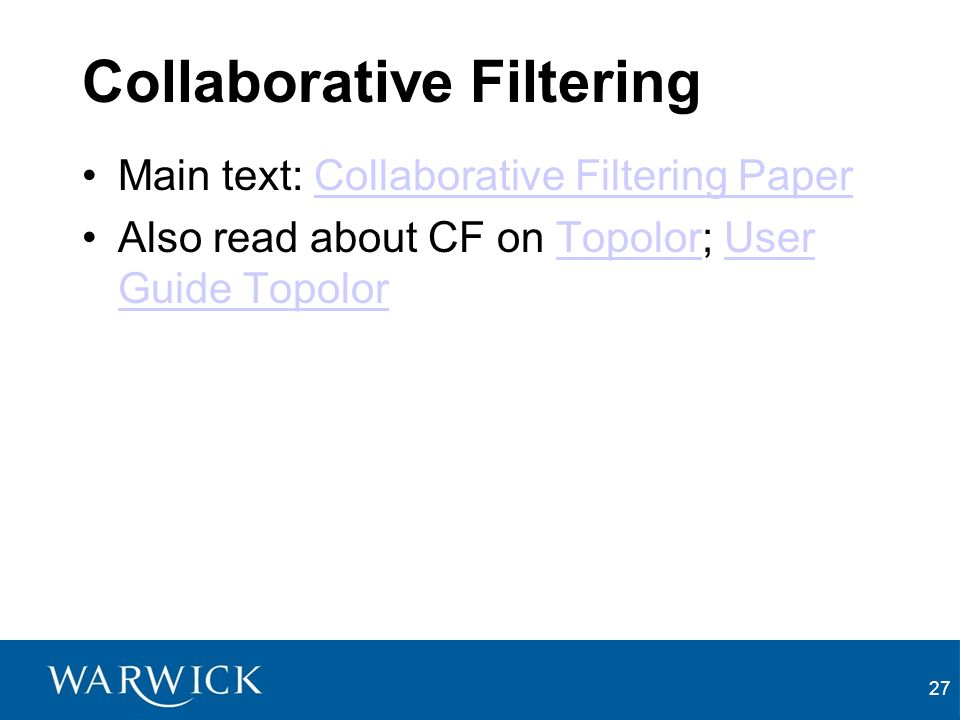 Collaborative Filtering Main text: Collaborative Filtering PaperCollaborative Filtering Paper Also read about CF on Topolor; User Guide TopolorTopolorUser Guide Topolor 27