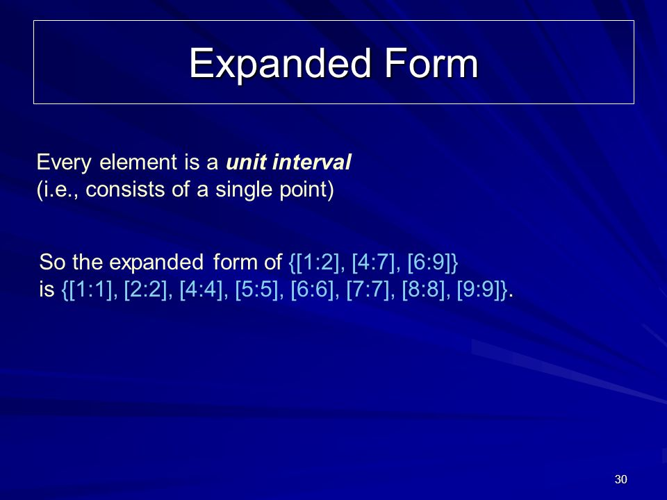 30 Expanded Form So the expanded form of {[1:2], [4:7], [6:9]} is {[1:1], [2:2], [4:4], [5:5], [6:6], [7:7], [8:8], [9:9]}.