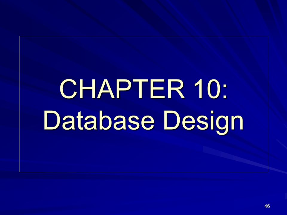 46 CHAPTER 10: Database Design