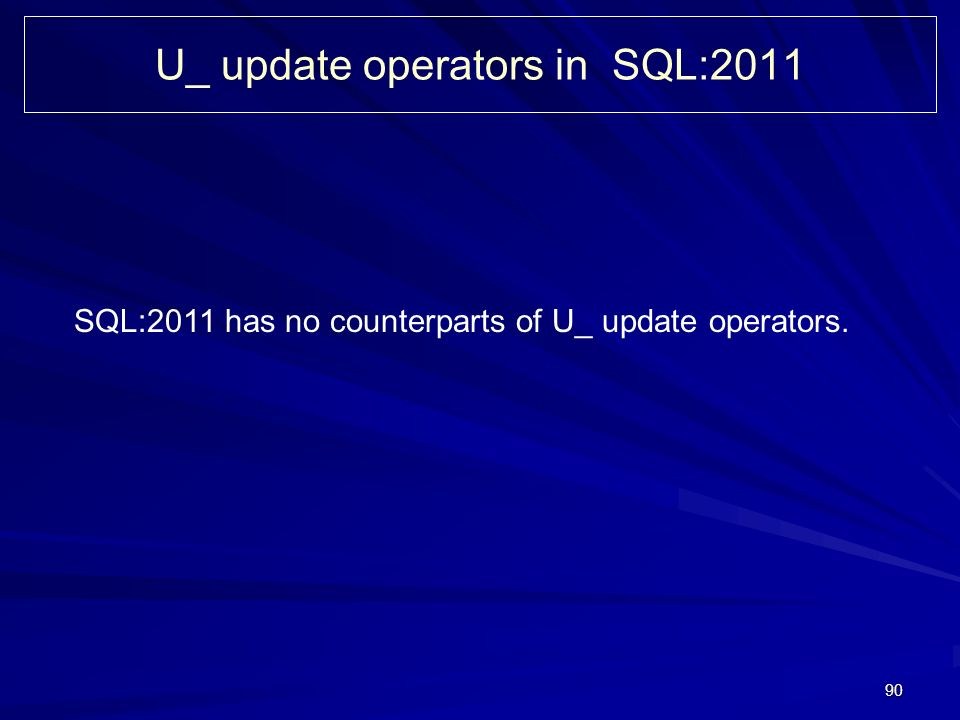 90 U_ update operators in SQL:2011 SQL:2011 has no counterparts of U_ update operators.