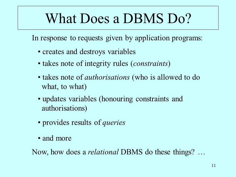 11 What Does a DBMS Do. Now, how does a relational DBMS do these things.
