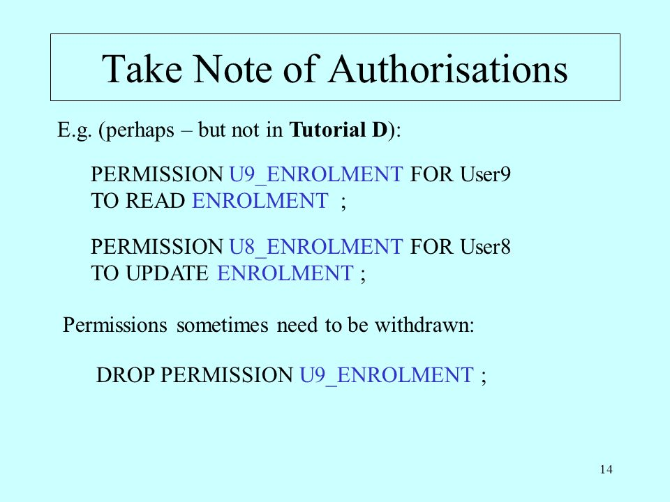 14 Take Note of Authorisations PERMISSION U9_ENROLMENT FOR User9 TO READ ENROLMENT ; E.g.