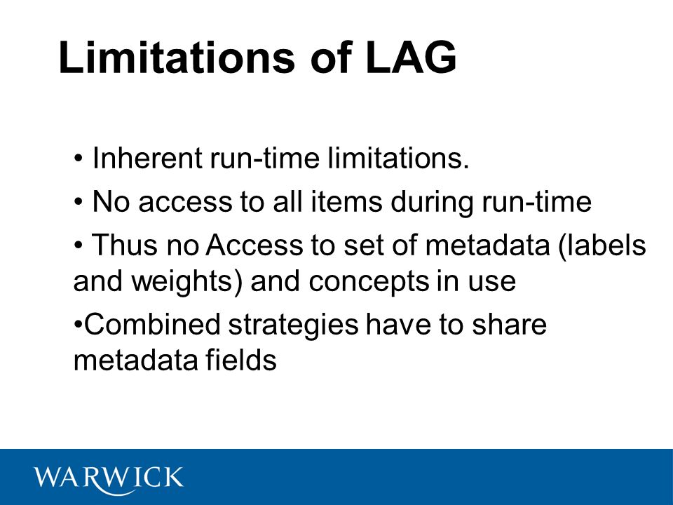 Limitations of LAG Inherent run-time limitations.