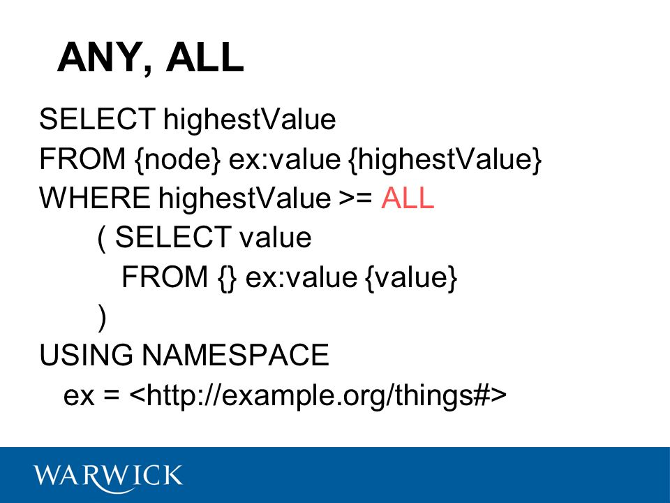 ANY, ALL SELECT highestValue FROM {node} ex:value {highestValue} WHERE highestValue >= ALL ( SELECT value FROM {} ex:value {value} ) USING NAMESPACE ex =