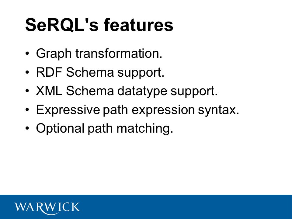 SeRQL s features Graph transformation. RDF Schema support.