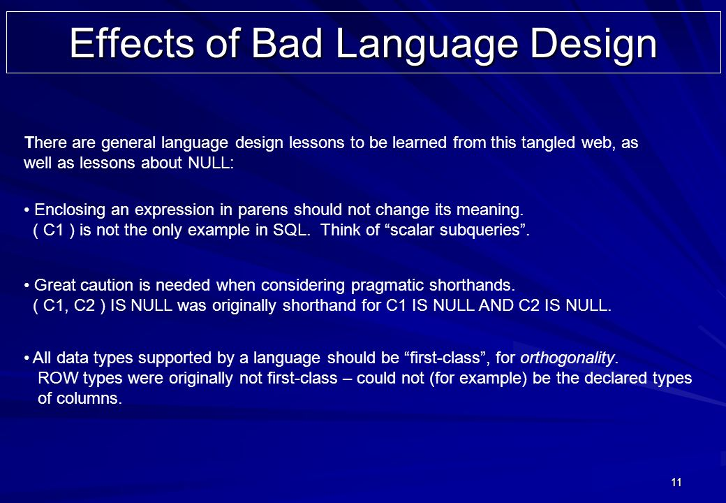 11 Effects of Bad Language Design There are general language design lessons to be learned from this tangled web, as well as lessons about NULL: Great caution is needed when considering pragmatic shorthands.