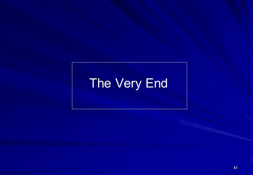41 The Very End