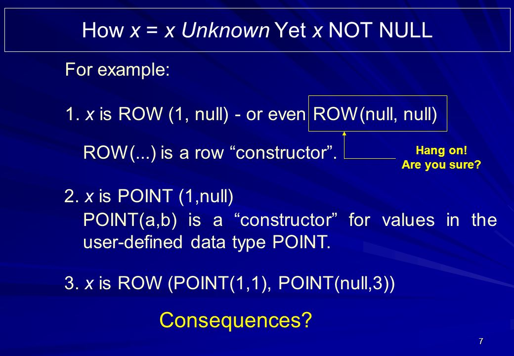 7 How x = x Unknown Yet x NOT NULL For example: 1.