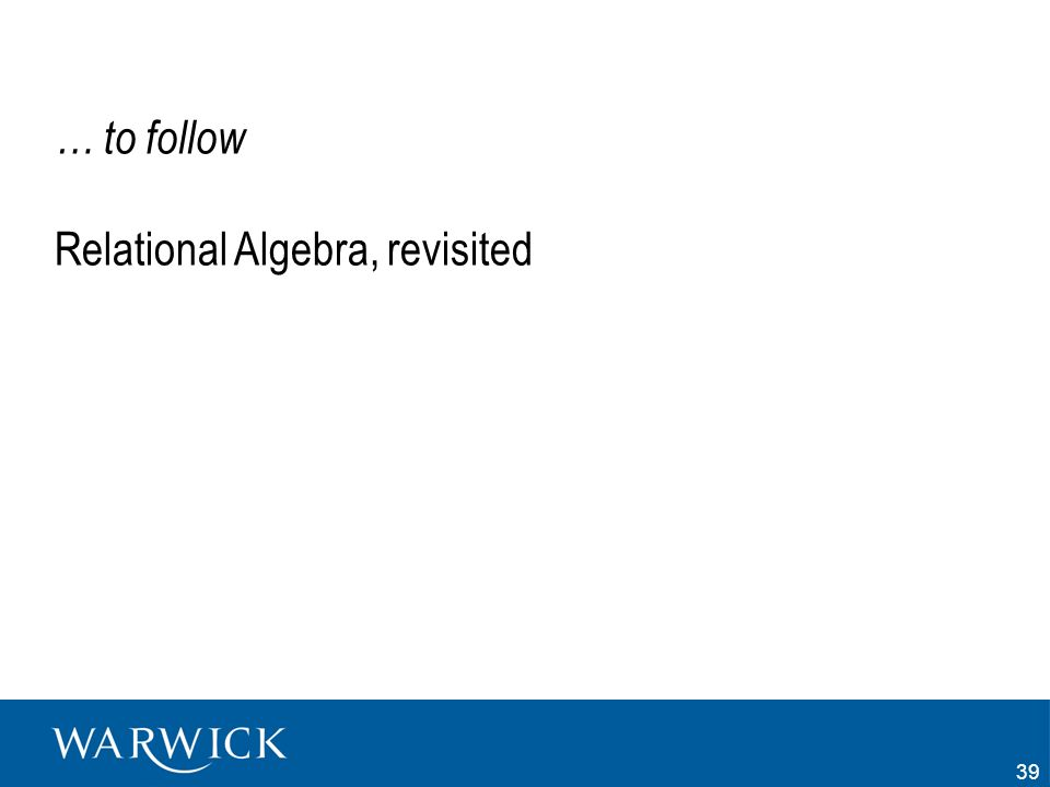 39 … to follow Relational Algebra, revisited