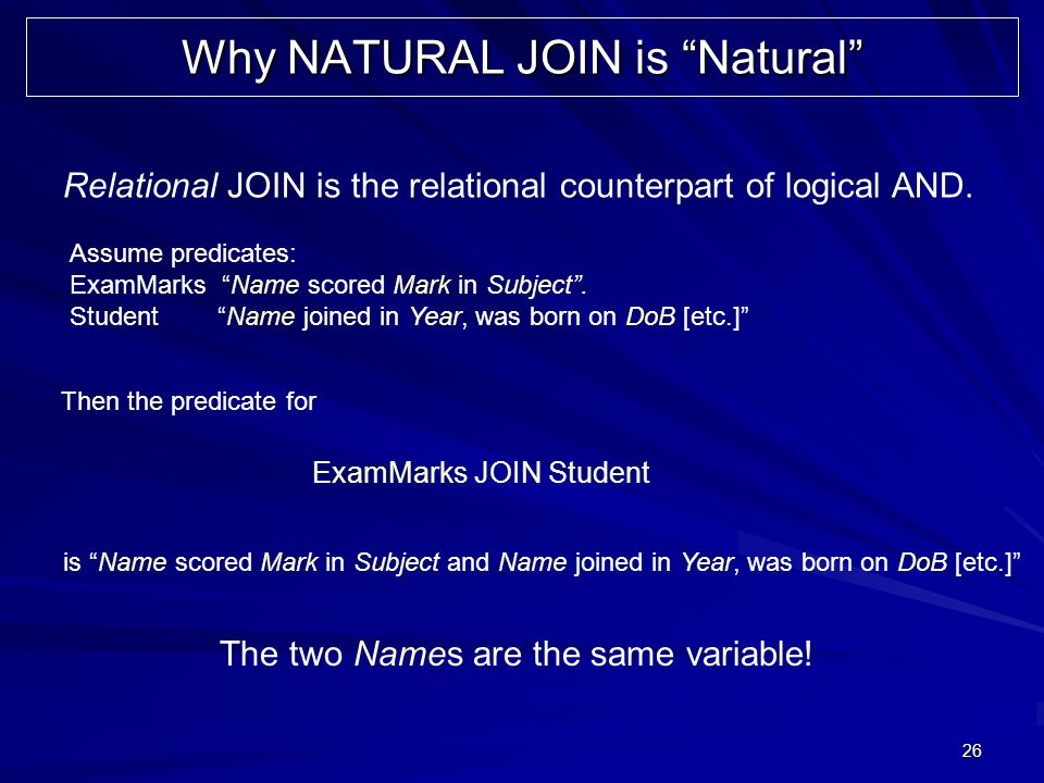 26 Relational JOIN is the relational counterpart of logical AND.