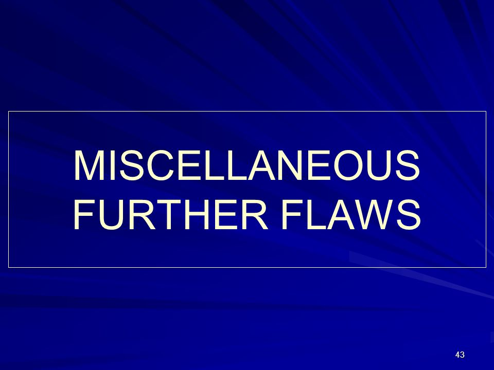 43 MISCELLANEOUS FURTHER FLAWS