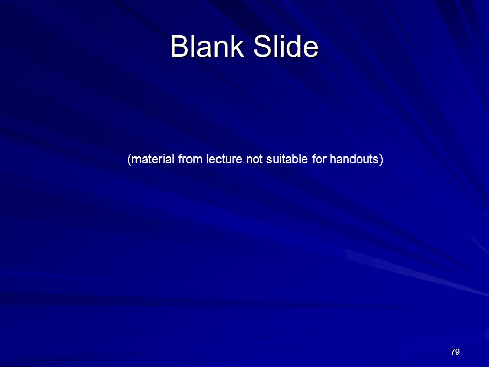 79 Blank Slide (material from lecture not suitable for handouts)