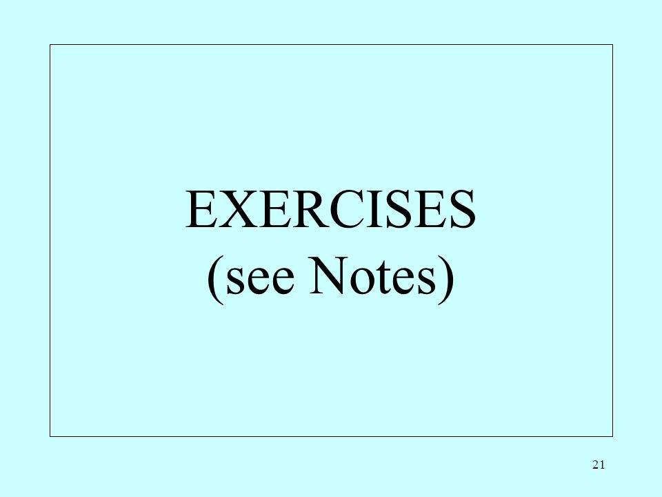 21 EXERCISES (see Notes)