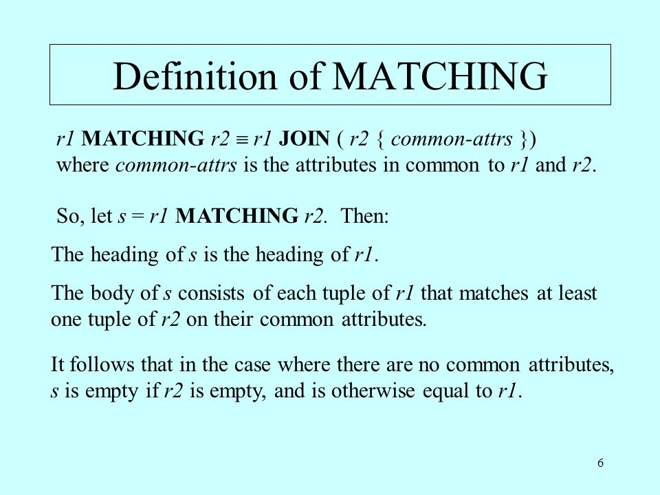 6 Definition of MATCHING So, let s = r1 MATCHING r2.