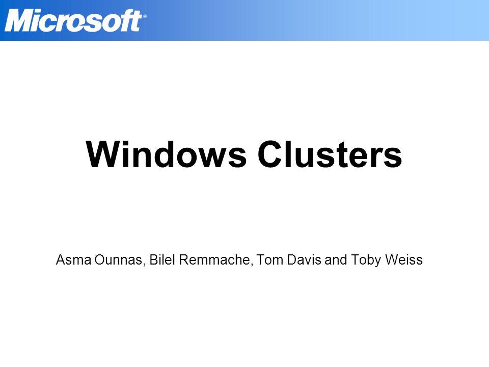 Windows Clusters Asma Ounnas, Bilel Remmache, Tom Davis and Toby Weiss