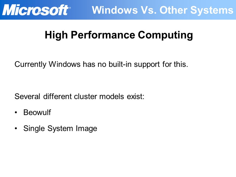 Currently Windows has no built-in support for this. Several different cluster models exist: Beowulf Single System Image High Performance Computing Win