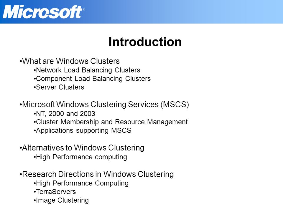 Introduction What are Windows Clusters Network Load Balancing Clusters Component Load Balancing Clusters Server Clusters Microsoft Windows Clustering