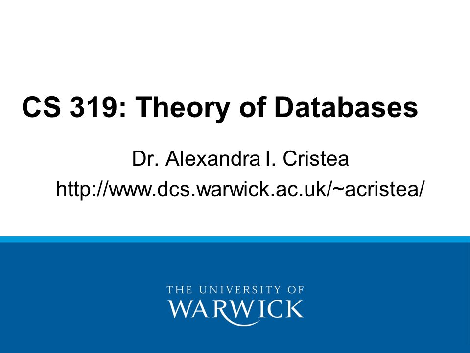 Dr. Alexandra I. Cristea   CS 319: Theory of Databases